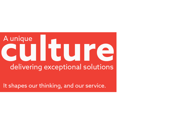A unique <strong>culture</strong> delivering exceptional solutions. It shapes our thinking, and our service.